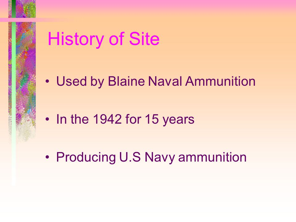 History of Site Used by Blaine Naval Ammunition In the 1942 for 15 years Producing U.S Navy ammunition