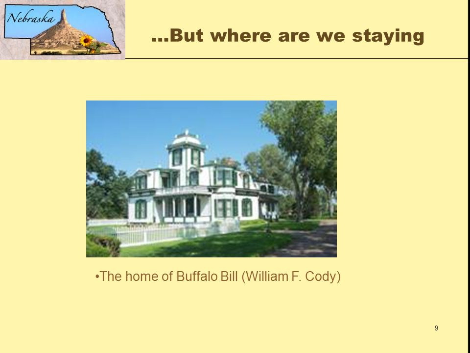 9 …But where are we staying The home of Buffalo Bill (William F. Cody)
