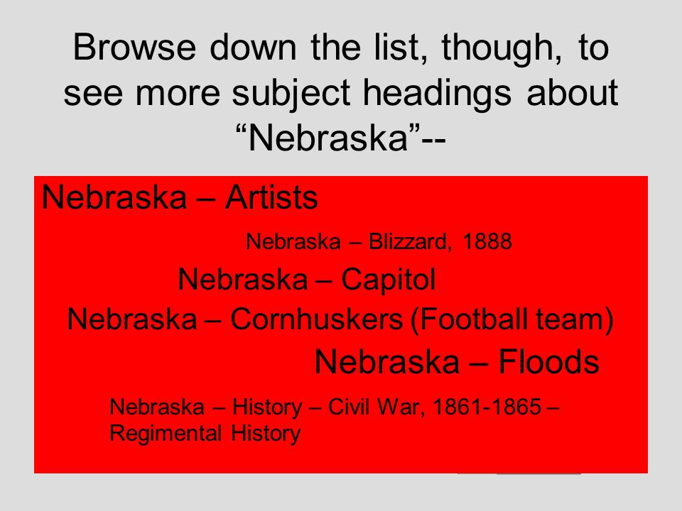 "Our subject browse found a ""subject heading"" for ""Nebraska""…with just 9 titles. 9 Titles!"
