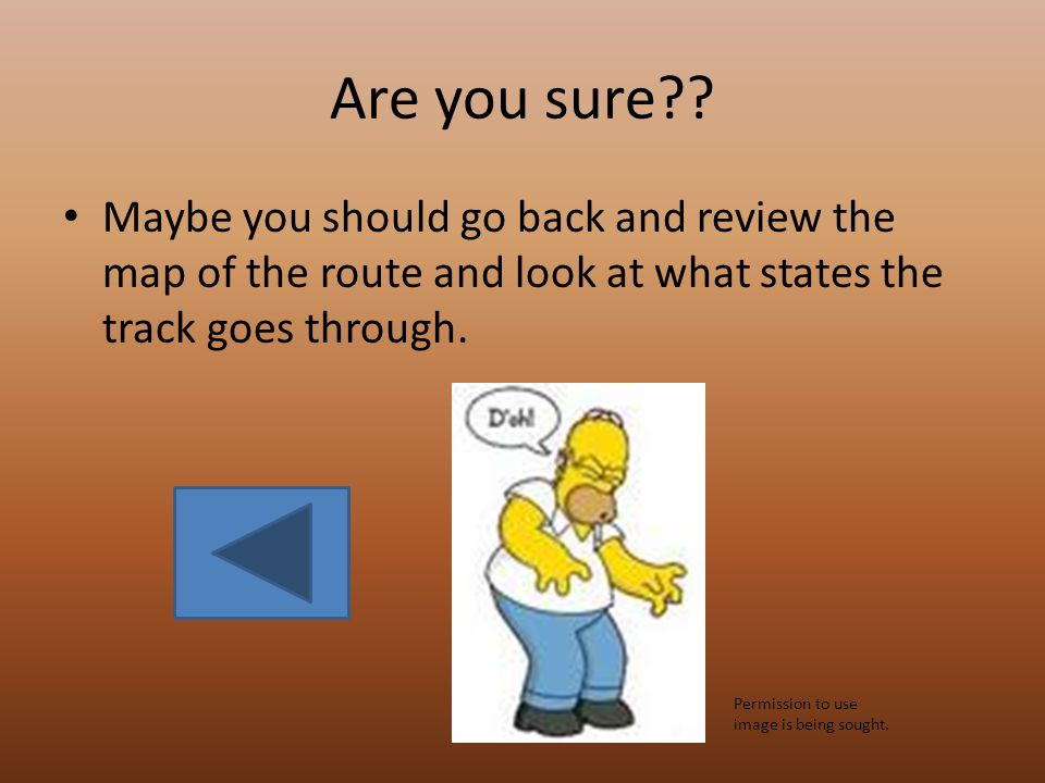 CORRECT!!! Nice job!! By using the map, you were able to discover through what states the Union Pacific laid track. Move on to the next question.