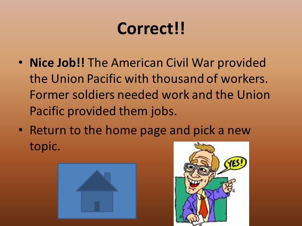 True or False The end of the American Civil War had a large impact on the Union Pacific Railroad.