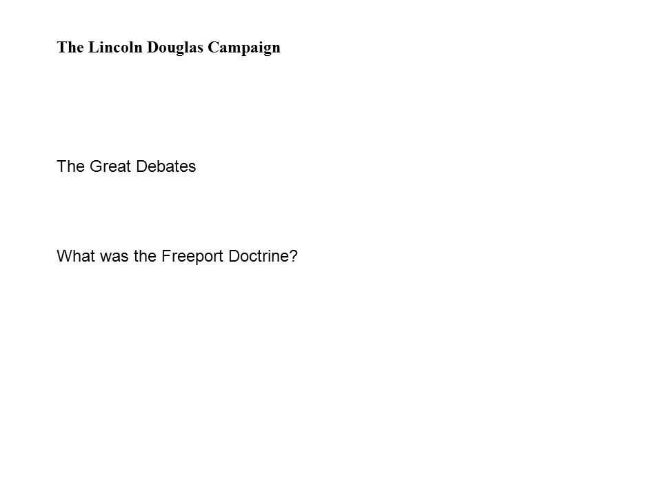 The Lincoln Douglas Campaign The Great Debates What was the Freeport Doctrine?