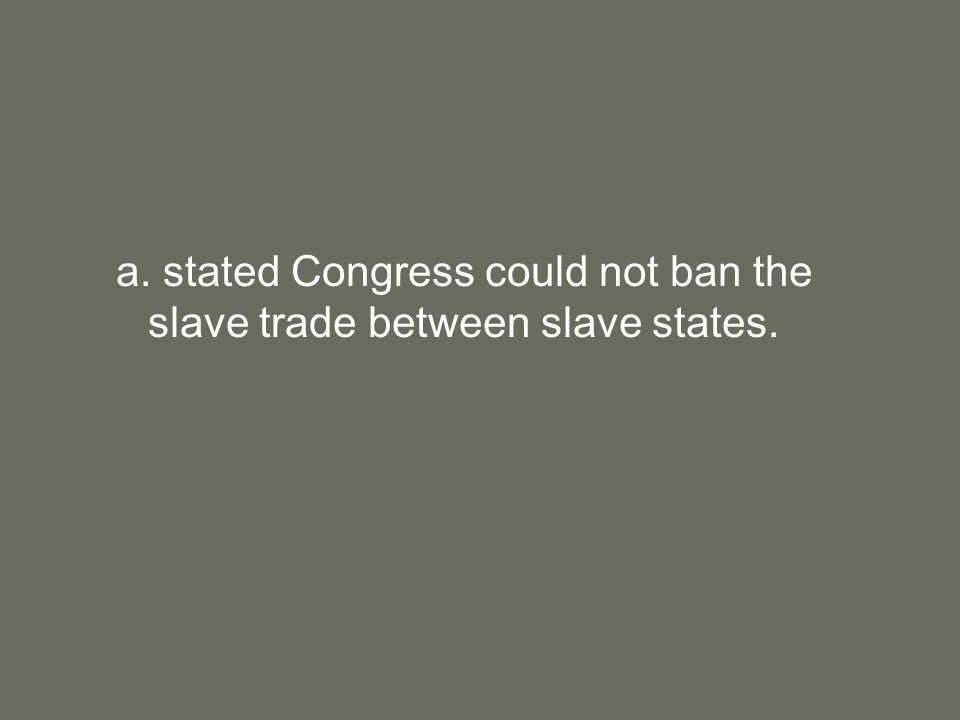 a. stated Congress could not ban the slave trade between slave states.