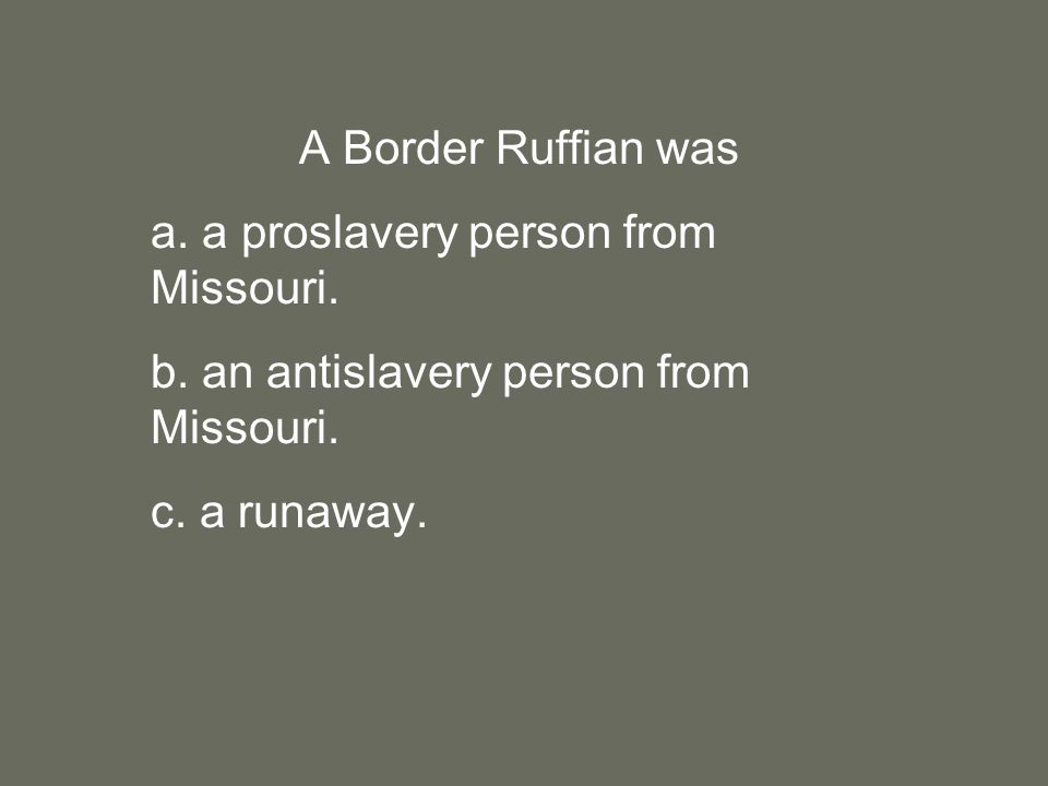 A Border Ruffian was a. a proslavery person from Missouri.
