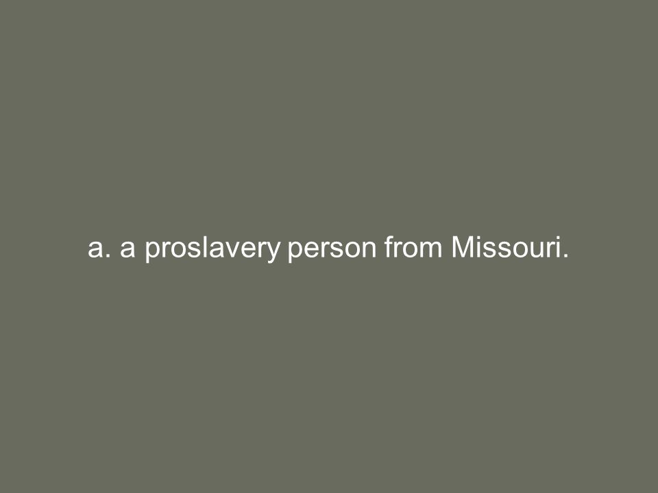 a. a proslavery person from Missouri.