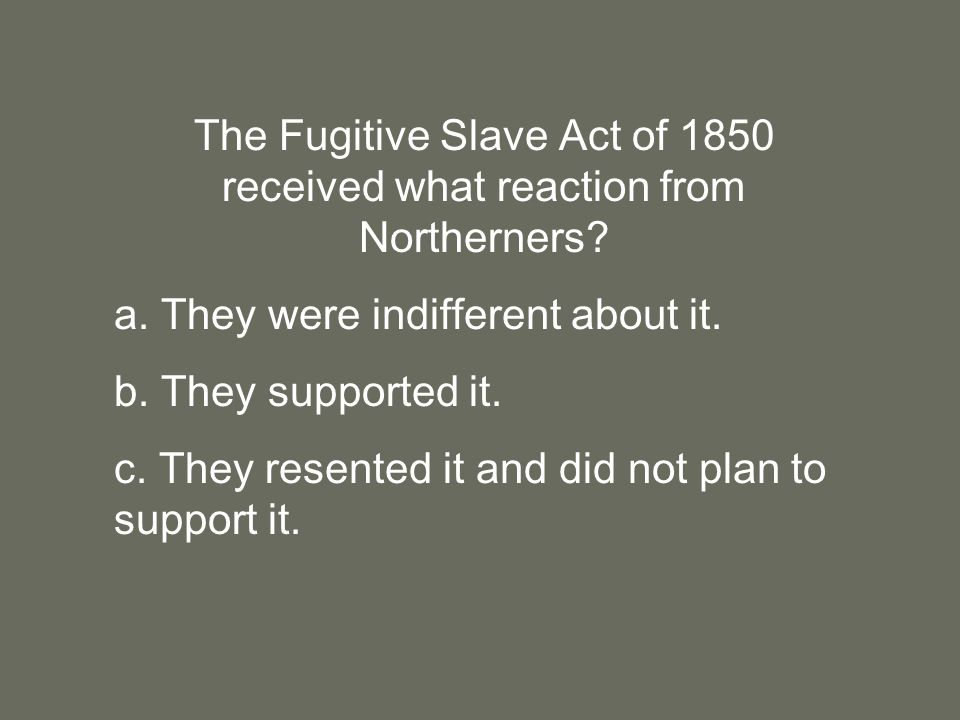 The Fugitive Slave Act of 1850 received what reaction from Northerners.