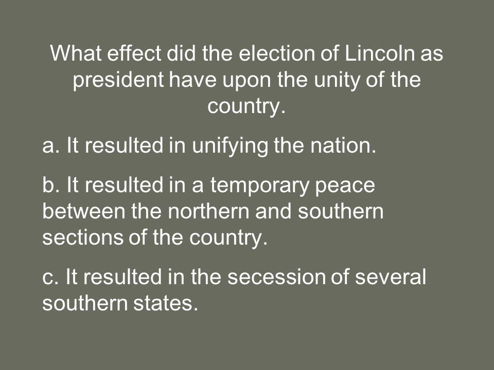 What effect did the election of Lincoln as president have upon the unity of the country.