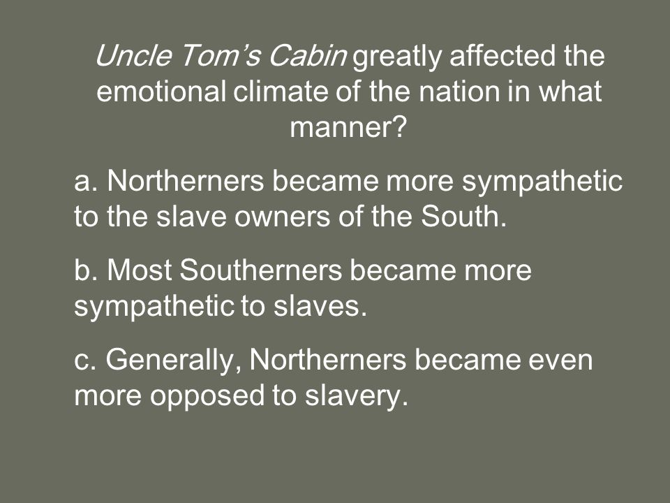 Uncle Tom's Cabin greatly affected the emotional climate of the nation in what manner.