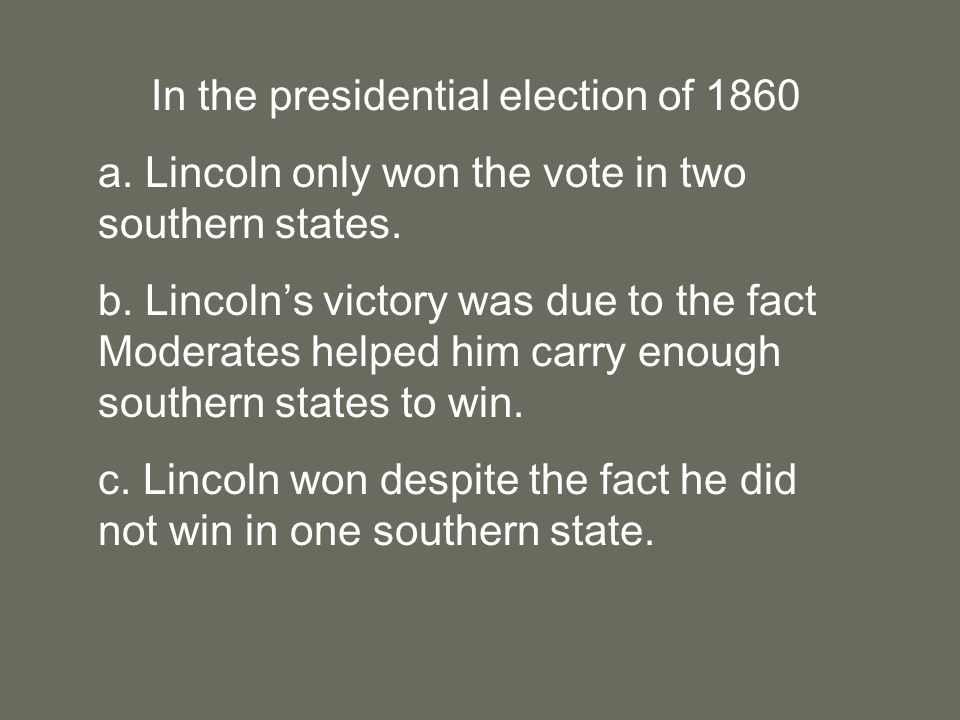 In the presidential election of 1860 a. Lincoln only won the vote in two southern states.