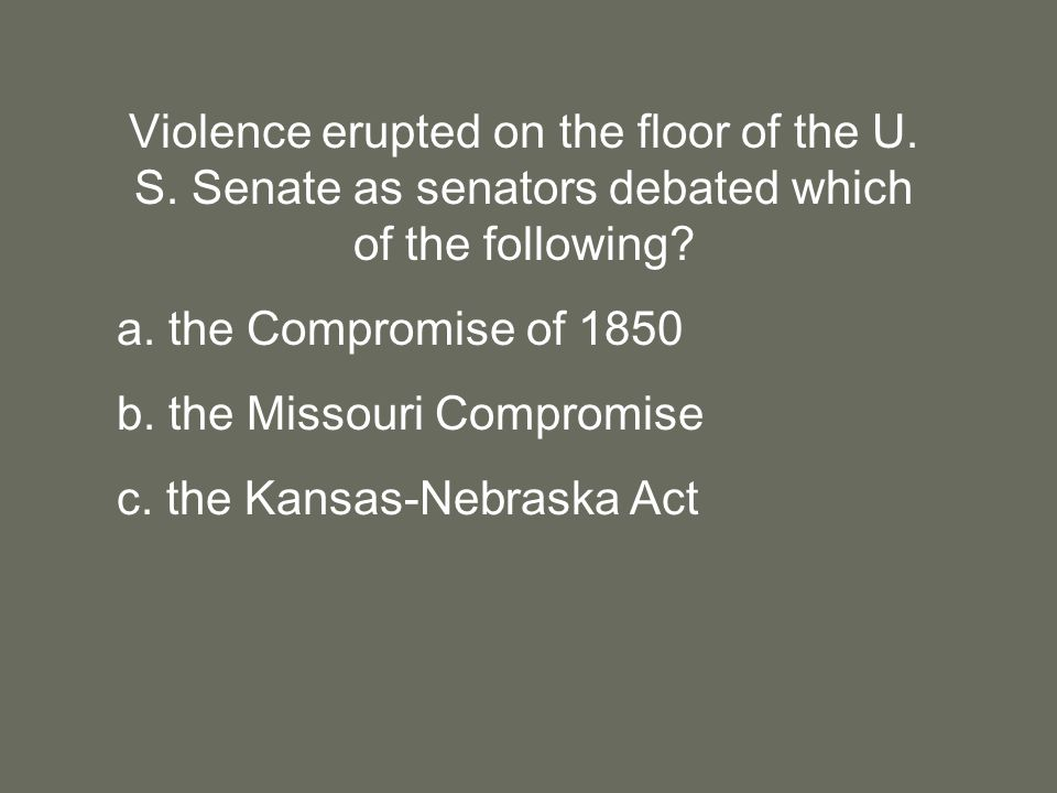 Violence erupted on the floor of the U. S. Senate as senators debated which of the following.