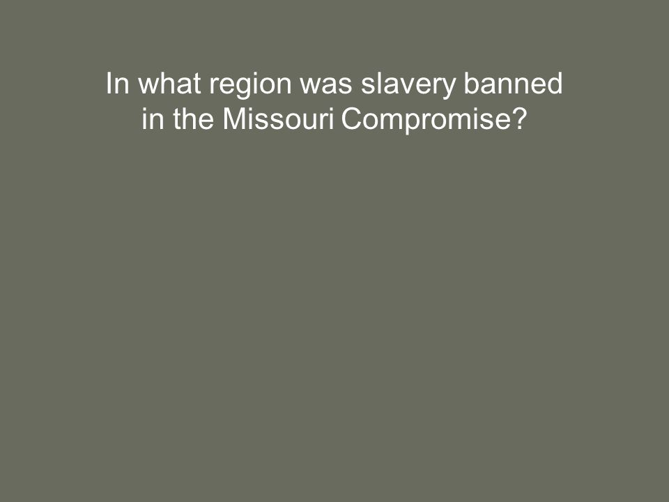 In what region was slavery banned in the Missouri Compromise