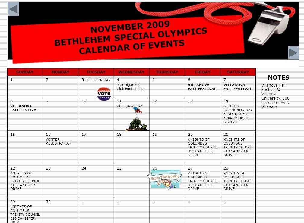 DECEMBER 2009 BETHLEHEM SPECIAL OLYMPICS CALENDAR OF EVENTS SUNDAYMONDAYTUESDAYWEDNESDAYTHURSDAYFRIDAYSATURDAY293012345 6 BSO CHRISTMAS PARTY 7891011 CHANUKAH BEGINS 12 13141516171819 202122232425 MERRY CHRISTMAS 26 272829303112 NOTES