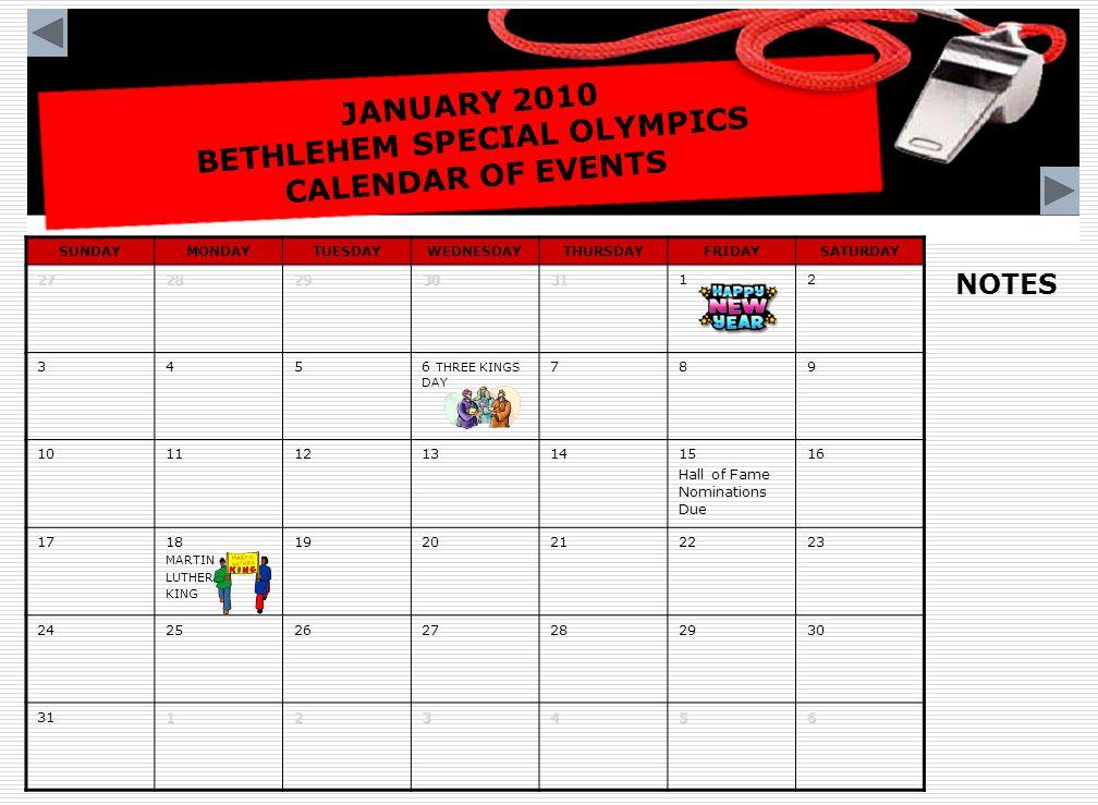FEBRUARY 2010 BETHLEHEM SPECIAL OLYMPICS CALENDAR OF EVENTS SUNDAYMONDAYTUESDAYWEDNESDAYTHURSDAYFRIDAYSATURDAY31123456 78910111213 14151617181920 21Tentative Winter Games 22 Tentative Winter Games 23 Tentative Winter Games 24252627 PURIM 28123456 NOTES Winter Games held in Johnstown, PA