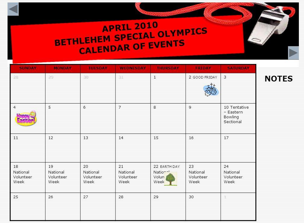 MAY 2010 BETHLEHEM SPECIAL OLYMPICS CALENDAR OF EVENTS SUNDAYMONDAYTUESDAYWEDNESDAYTHURSDAYFRIDAYSATURDAY2526272829301 Eastern Spring Sectional 2345678 9101112131415 161718 SHAVUOT 19 Hall of Fame 202122 23242526272829 3031 MEMORIAL DAY12345 NOTES Eastern Spring Sectional – Kutztown University