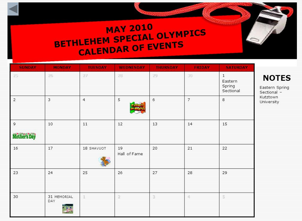 MAY 2010 BETHLEHEM SPECIAL OLYMPICS CALENDAR OF EVENTS SUNDAYMONDAYTUESDAYWEDNESDAYTHURSDAYFRIDAYSATURDAY2526272829301 Eastern Spring Sectional 234567