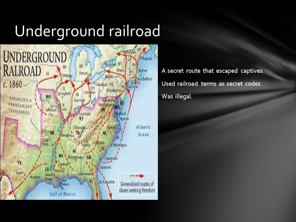 A secret route that escaped captives.Used railroad terms as secret codes.