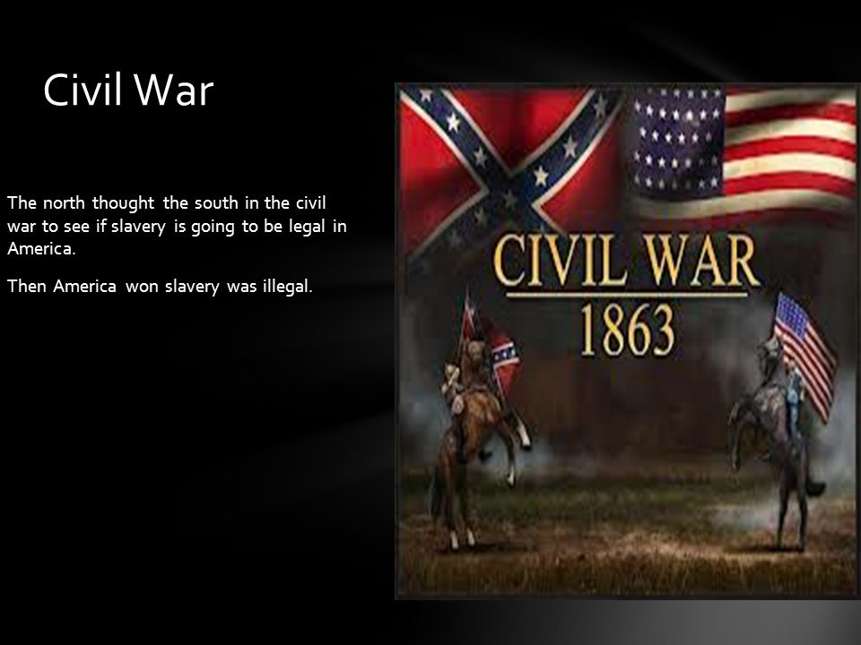 The north thought the south in the civil war to see if slavery is going to be legal in America.