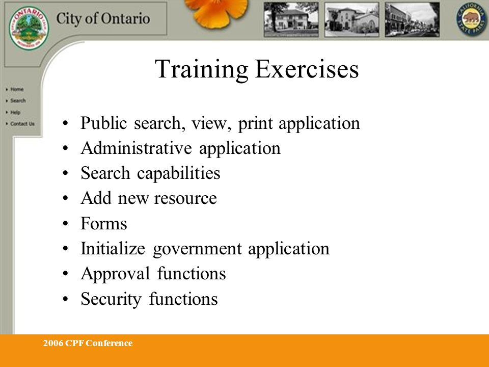 2006 CPF Conference Training Exercises Public search, view, print application Administrative application Search capabilities Add new resource Forms In