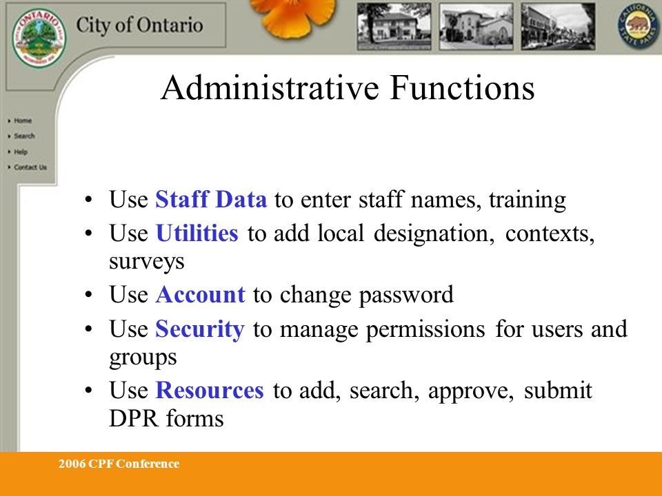 2006 CPF Conference Administrative Functions Use Staff Data to enter staff names, training Use Utilities to add local designation, contexts, surveys U
