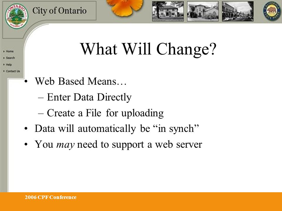 "2006 CPF Conference What Will Change? Web Based Means… –Enter Data Directly –Create a File for uploading Data will automatically be ""in synch"" You may"