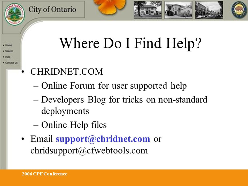 2006 CPF Conference Where Do I Find Help? CHRIDNET.COM –Online Forum for user supported help –Developers Blog for tricks on non-standard deployments –