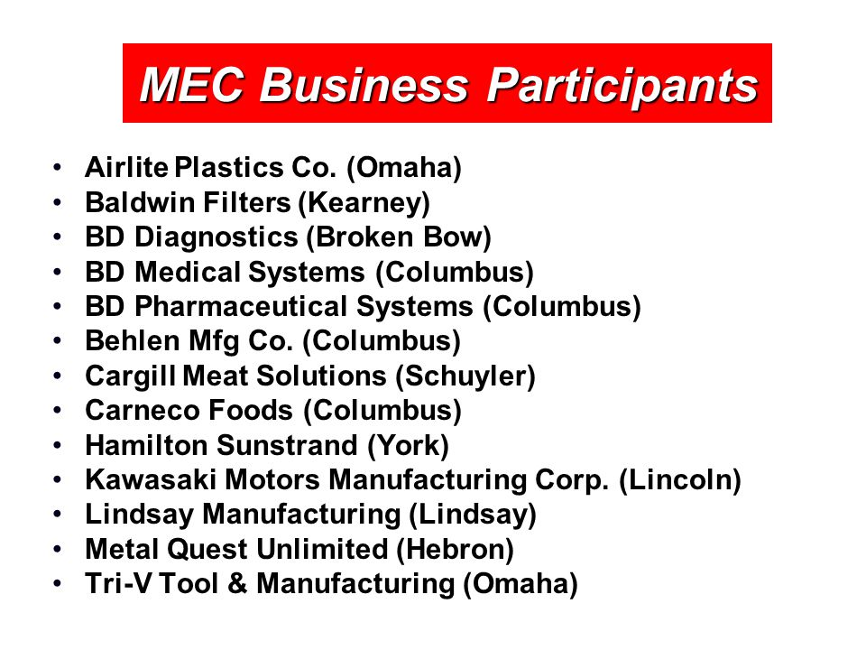 MEC Business Participants Airlite Plastics Co. (Omaha) Baldwin Filters (Kearney) BD Diagnostics (Broken Bow) BD Medical Systems (Columbus) BD Pharmace