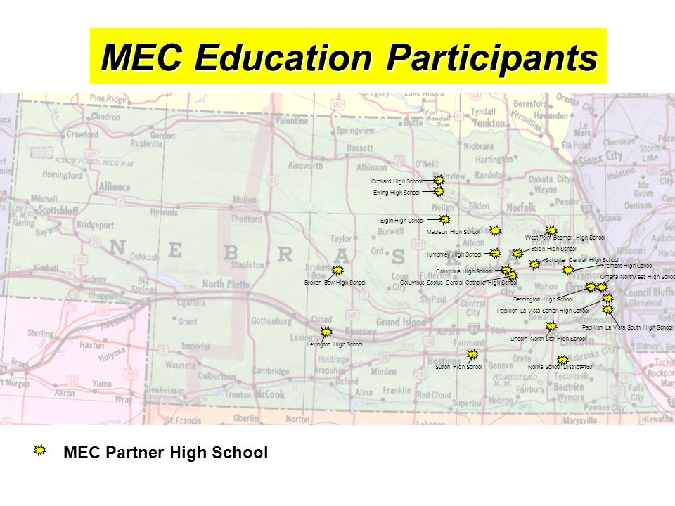 MEC Education Participants MEC Partner High School Broken Bow High School Lexington High School Bennington High School Lincoln North Star High School