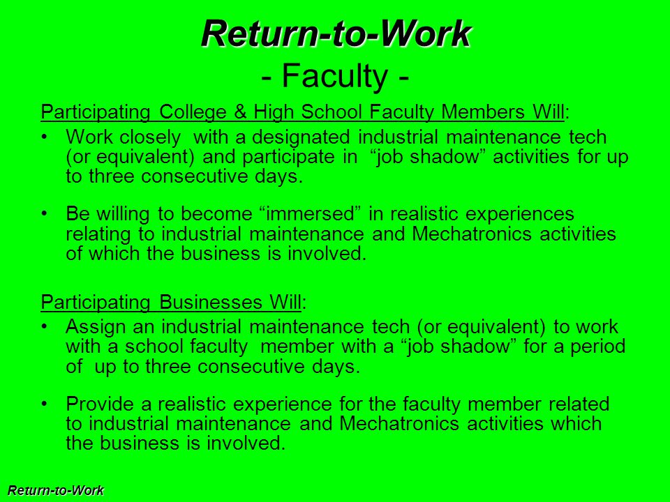 Return-to-Work Return-to-Work - Faculty - Participating College & High School Faculty Members Will: Work closely with a designated industrial maintena