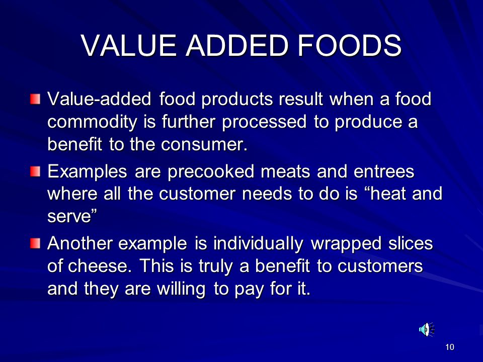 10 VALUE ADDED FOODS Value-added food products result when a food commodity is further processed to produce a benefit to the consumer. Examples are pr