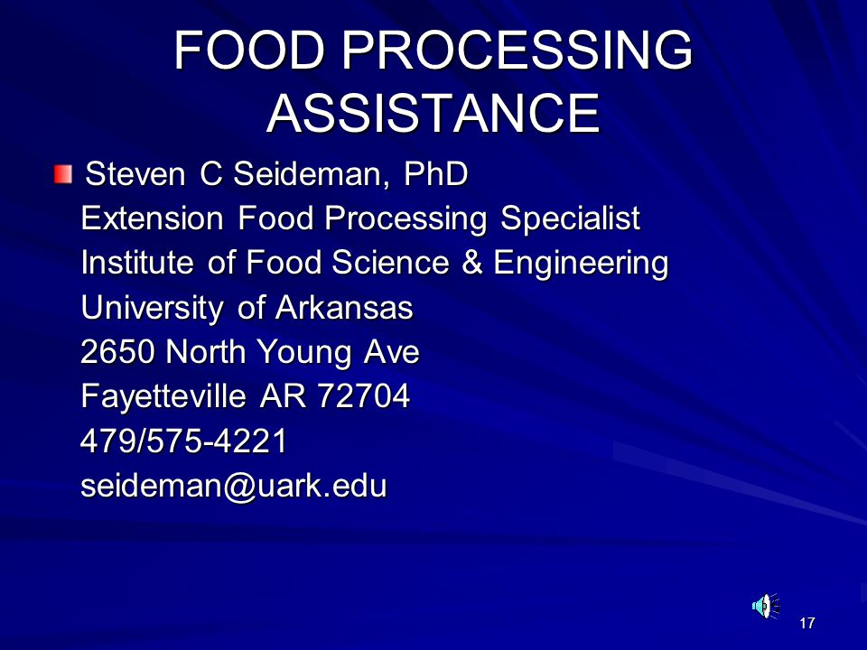 17 FOOD PROCESSING ASSISTANCE Steven C Seideman, PhD Extension Food Processing Specialist Extension Food Processing Specialist Institute of Food Scien