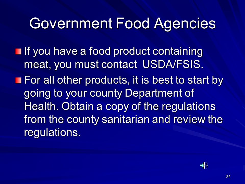 27 Government Food Agencies If you have a food product containing meat, you must contact USDA/FSIS. For all other products, it is best to start by goi