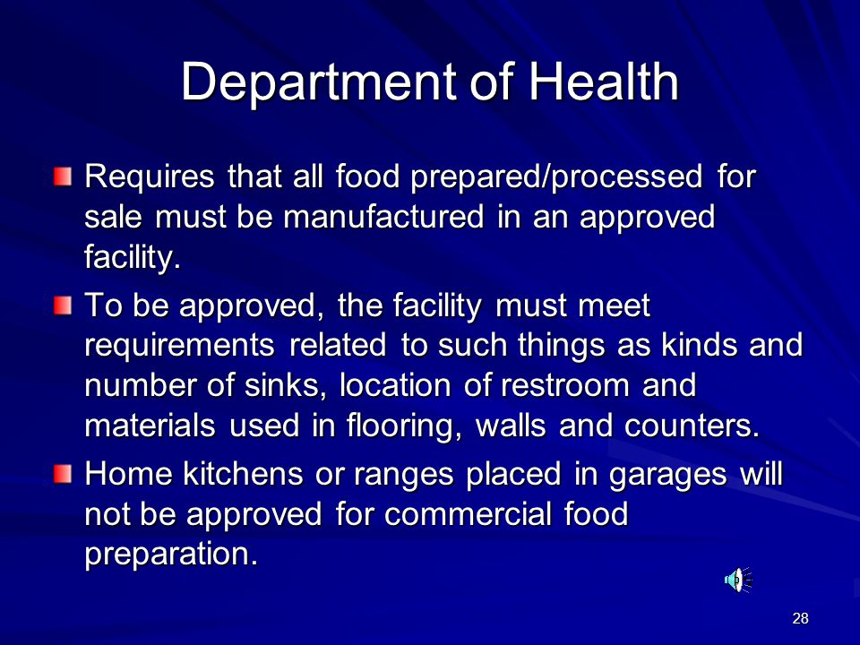 28 Department of Health Requires that all food prepared/processed for sale must be manufactured in an approved facility. To be approved, the facility
