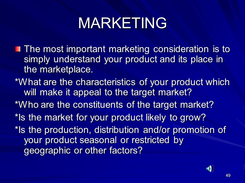 49 MARKETING The most important marketing consideration is to simply understand your product and its place in the marketplace.