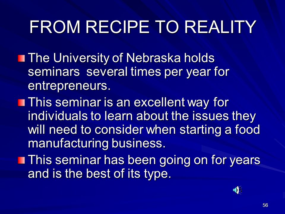 56 FROM RECIPE TO REALITY The University of Nebraska holds seminars several times per year for entrepreneurs.