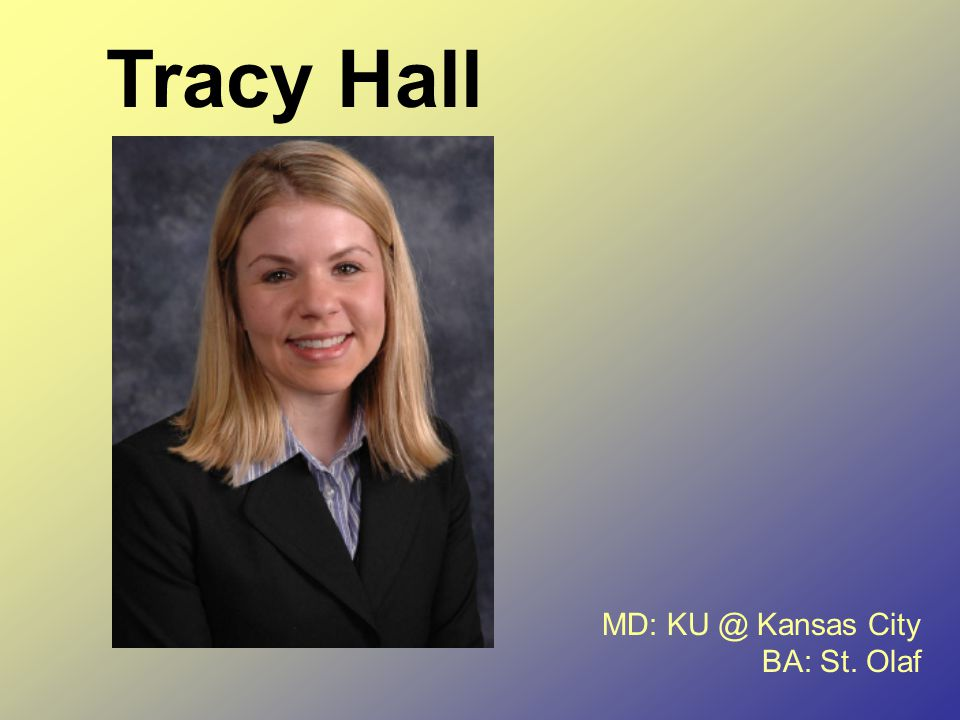 Tracy Hall MD: KU @ Kansas City BA: St. Olaf