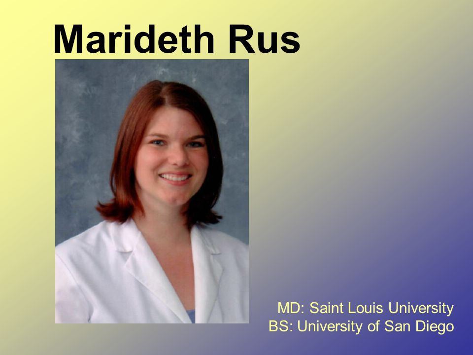 Marideth Rus MD: Saint Louis University BS: University of San Diego