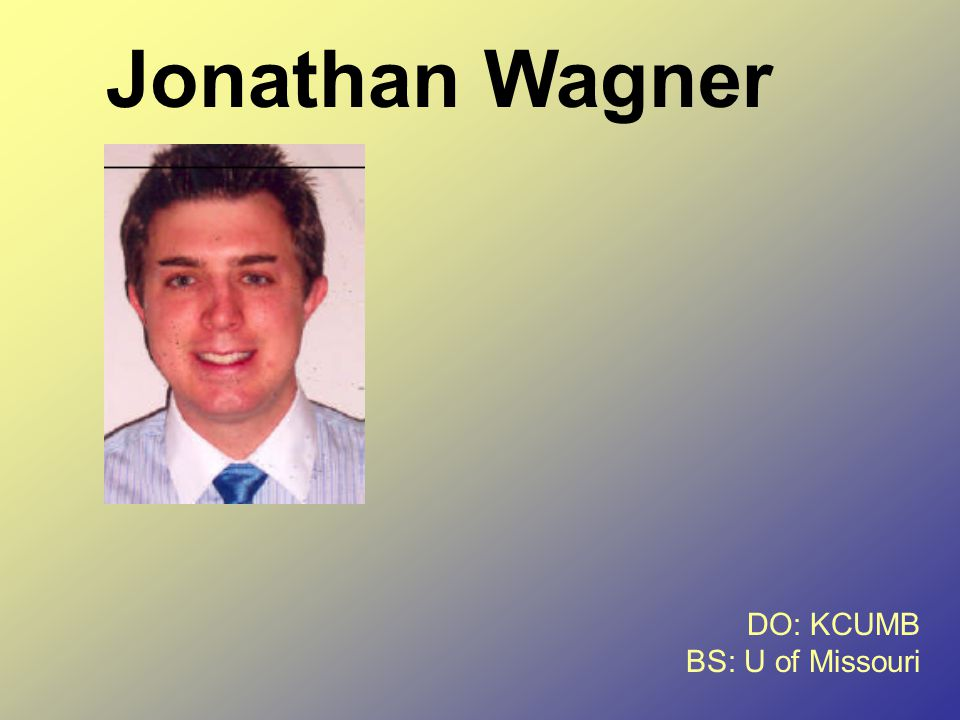 Jonathan Wagner DO: KCUMB BS: U of Missouri