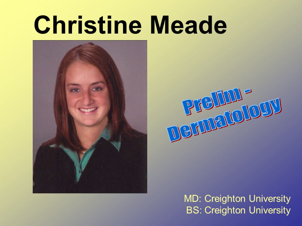 MD: Creighton University BS: Creighton University Christine Meade