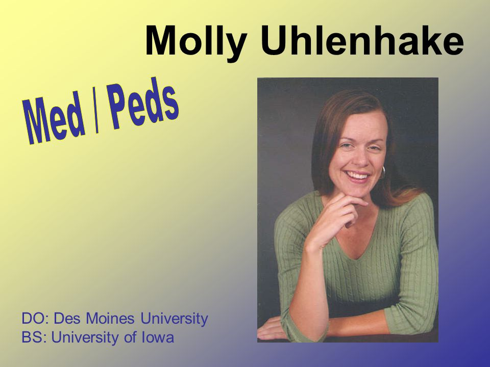 Molly Uhlenhake DO: Des Moines University BS: University of Iowa