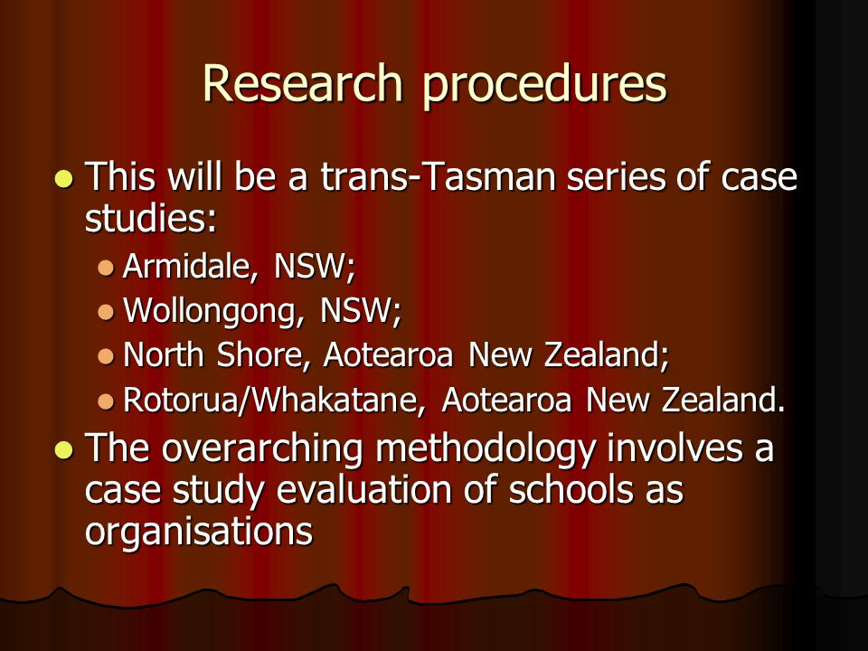 Research procedures This will be a trans-Tasman series of case studies: This will be a trans-Tasman series of case studies: Armidale, NSW; Armidale, N