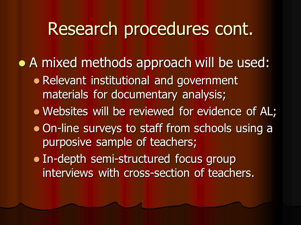 Research procedures cont. A mixed methods approach will be used: A mixed methods approach will be used: Relevant institutional and government material