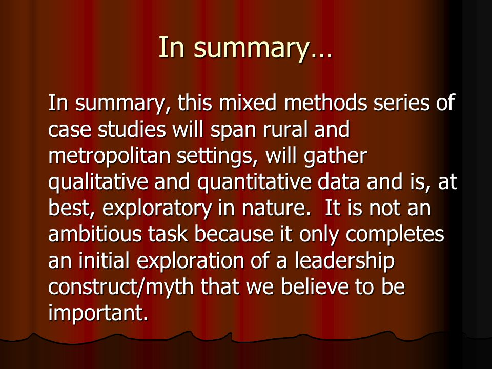 In summary… In summary, this mixed methods series of case studies will span rural and metropolitan settings, will gather qualitative and quantitative