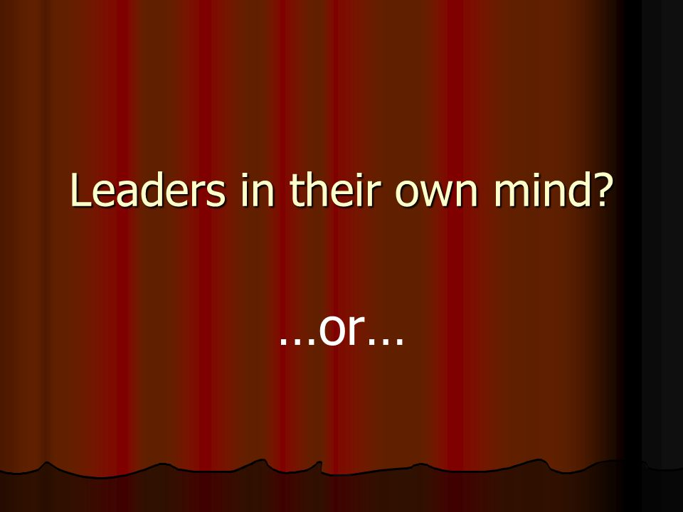 Leaders in their own mind?