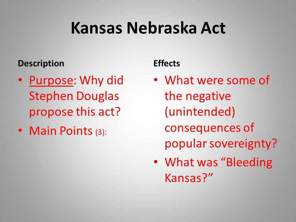 Kansas Nebraska Act Description Purpose: Why did Stephen Douglas propose this act.
