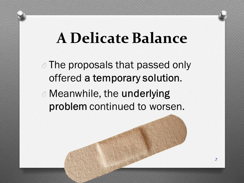 A Delicate Balance O The proposals that passed only offered a temporary solution.