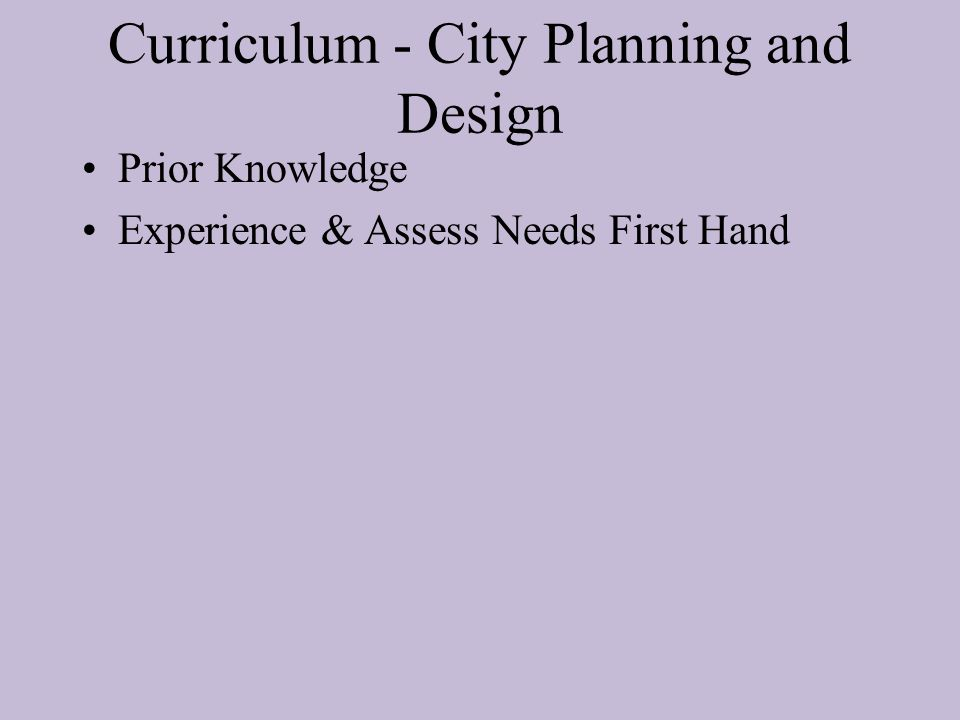 Curriculum - City Planning and Design Prior Knowledge Experience & Assess Needs First Hand