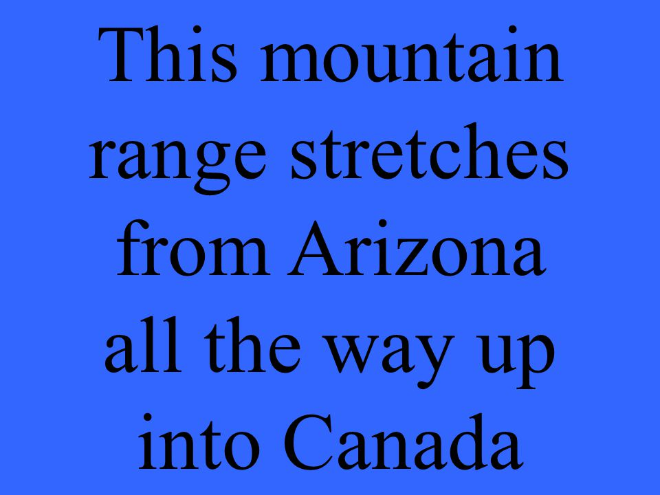 This mountain range stretches from Arizona all the way up into Canada