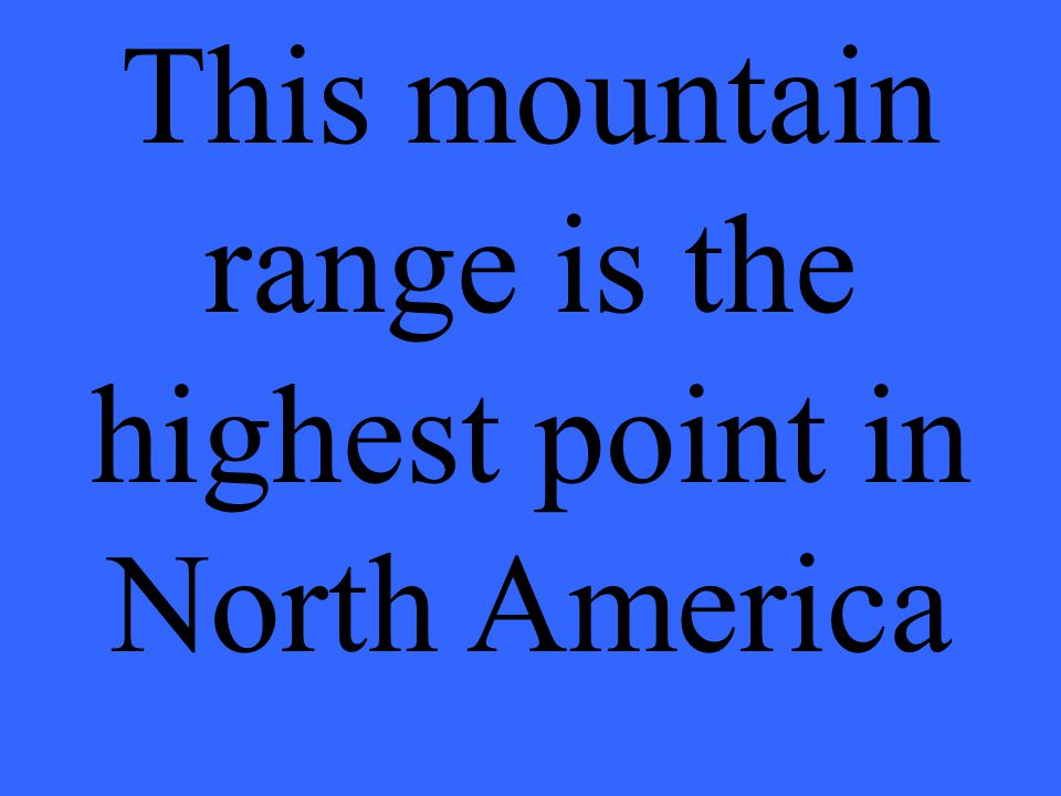 This mountain range is the highest point in North America