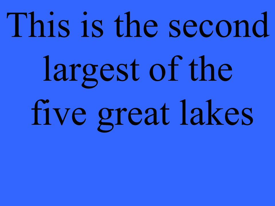 This is the second largest of the five great lakes