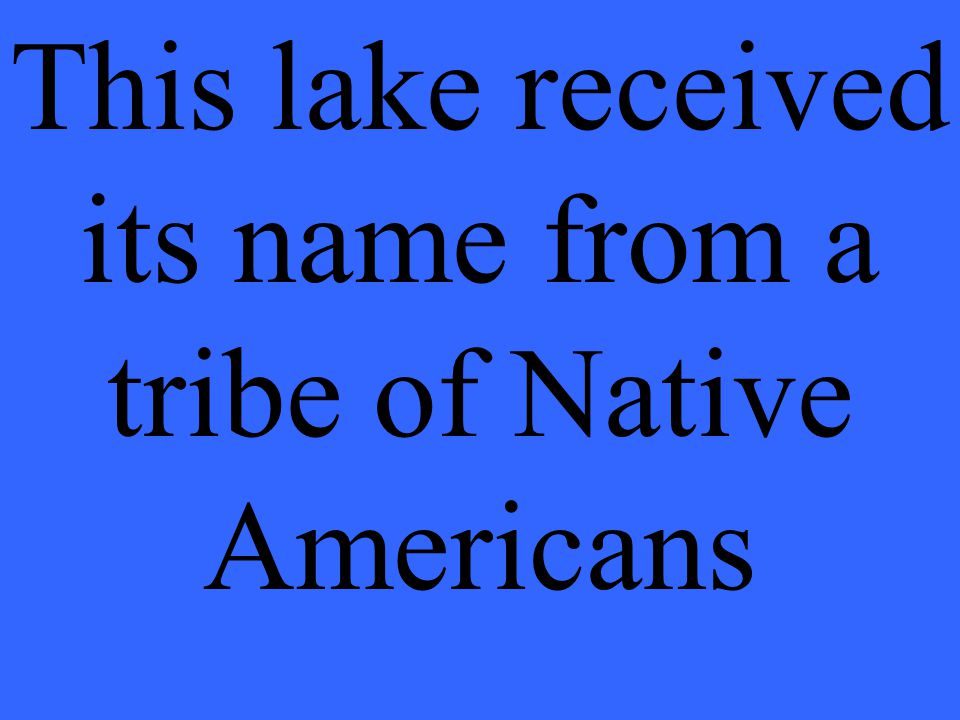 This lake received its name from a tribe of Native Americans